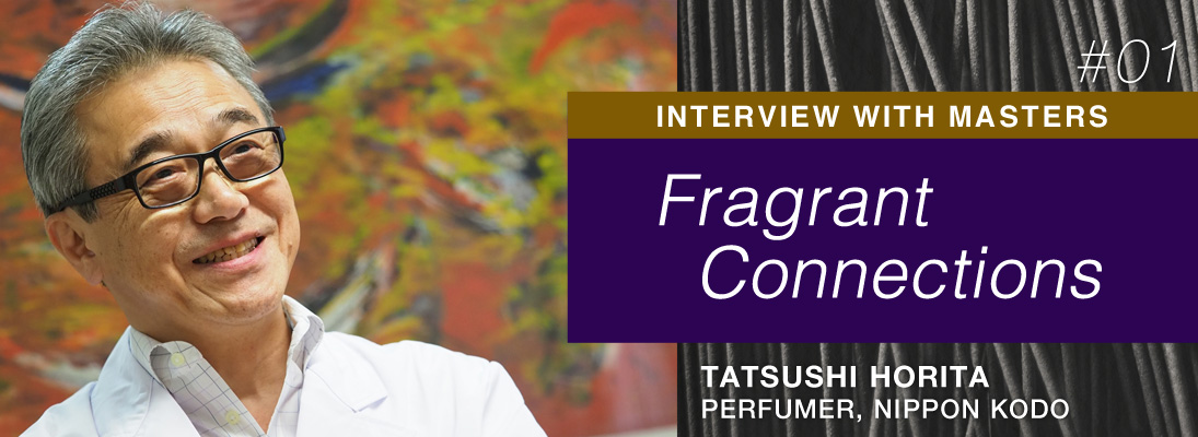 Interview with Masters: FRAGRANT CONNECTIONS Tatsushi Horita - Perfumer, Nippon Kodo